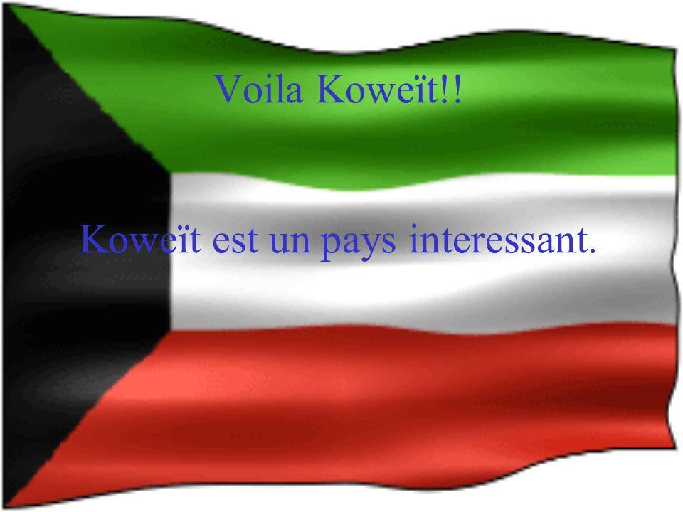 Voila Koweït!! Koweït est un pays interessant.