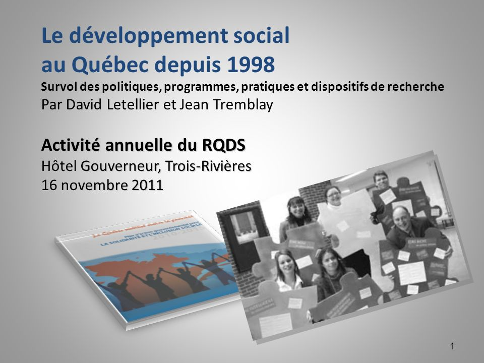 Au menu… 1.Préambule 2.LÉtat québécois et le développement social depuis 1998 3.Les initiatives de développement social 4.Les activités de recherche en DS 5.Discussion