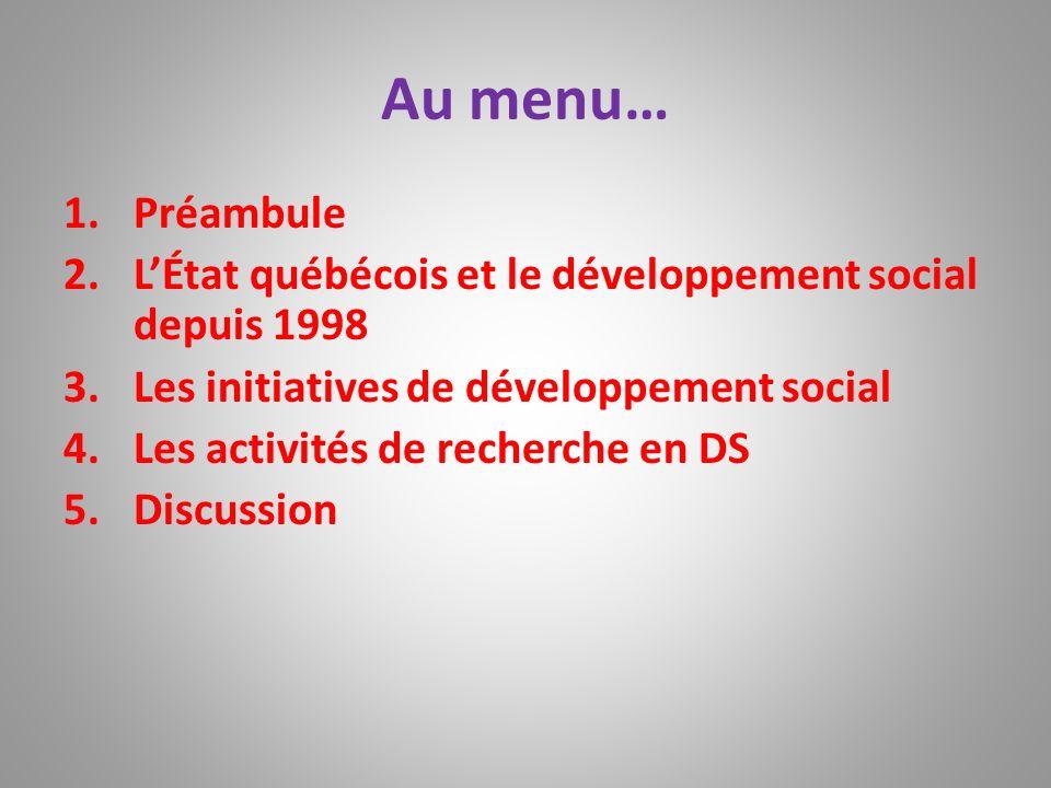 Au menu… 1.Préambule 2.LÉtat québécois et le développement social depuis 1998 3.Les initiatives de développement social 4.Les activités de recherche e