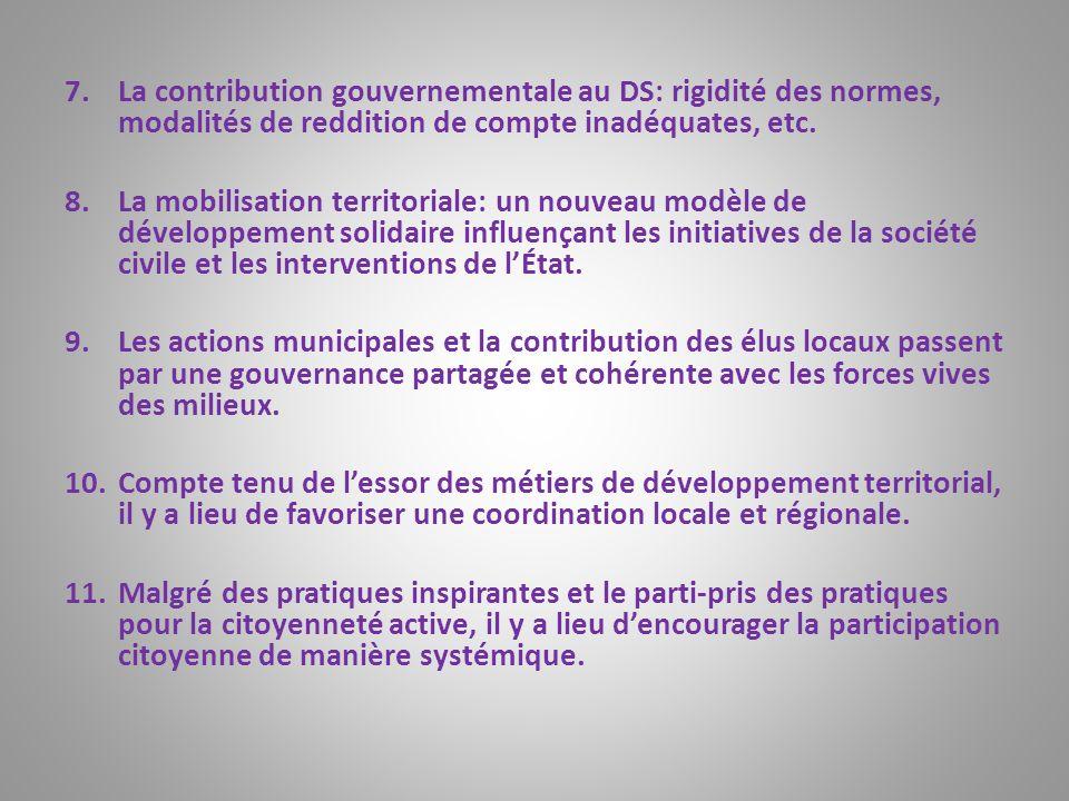 7.La contribution gouvernementale au DS: rigidité des normes, modalités de reddition de compte inadéquates, etc. 8.La mobilisation territoriale: un no
