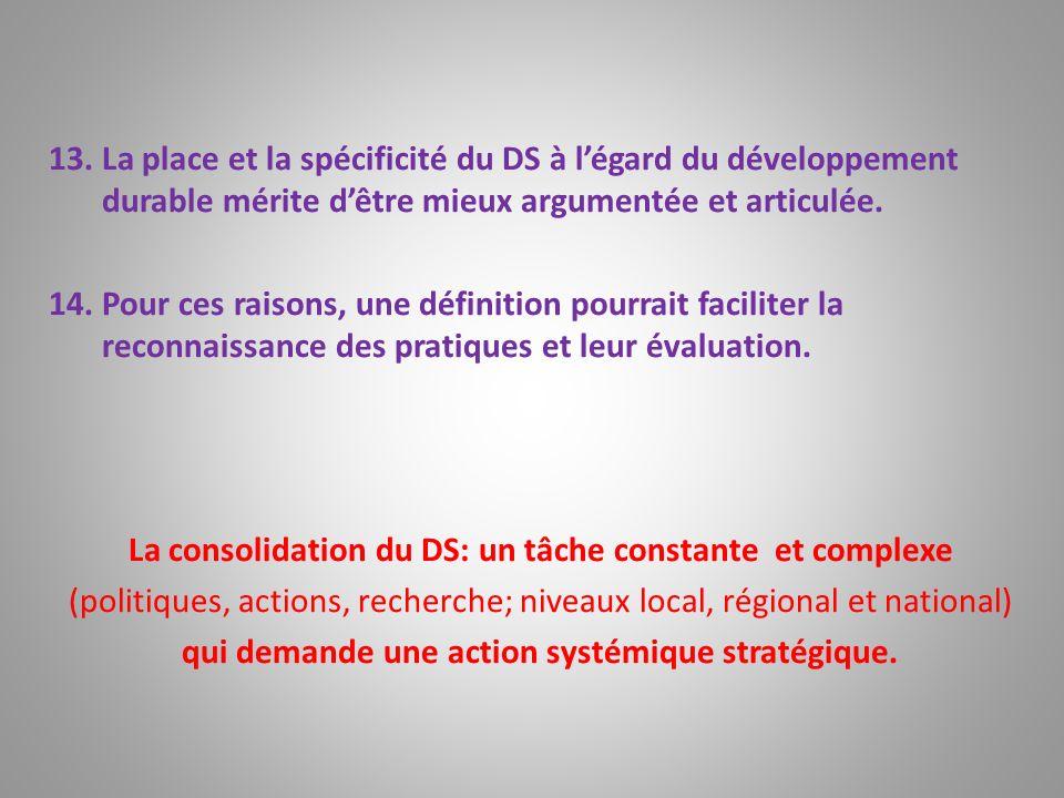 13.La place et la spécificité du DS à légard du développement durable mérite dêtre mieux argumentée et articulée. 14.Pour ces raisons, une définition