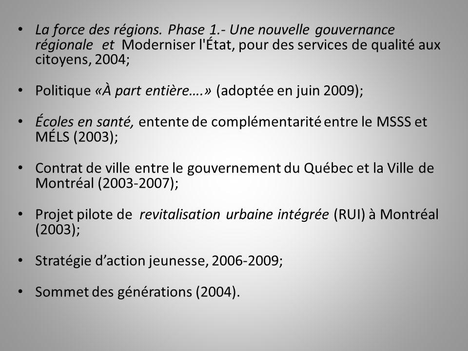La force des régions. Phase 1.- Une nouvelle gouvernance régionale et Moderniser l'État, pour des services de qualité aux citoyens, 2004; Politique «À