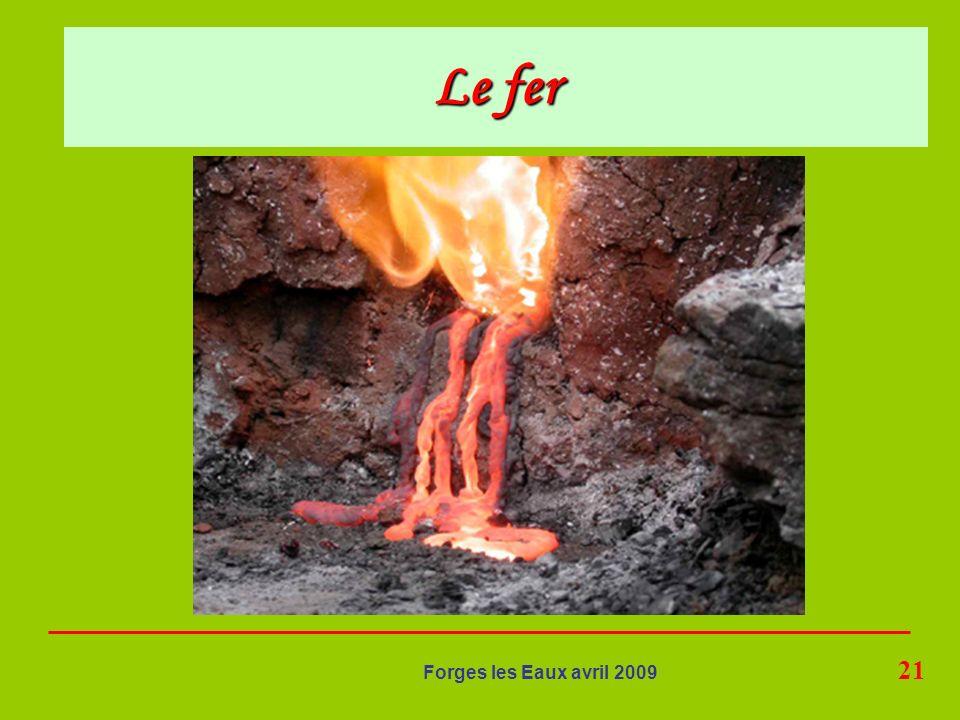 21 Forges les Eaux avril 2009 Le fer