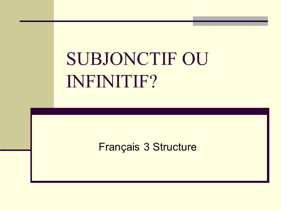SUBJONCTIF OU INFINITIF? Français 3 Structure