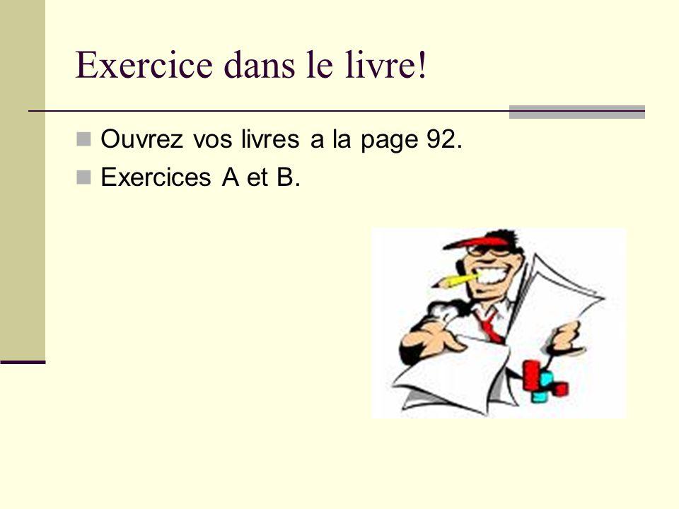 Exercice dans le livre! Ouvrez vos livres a la page 92. Exercices A et B.