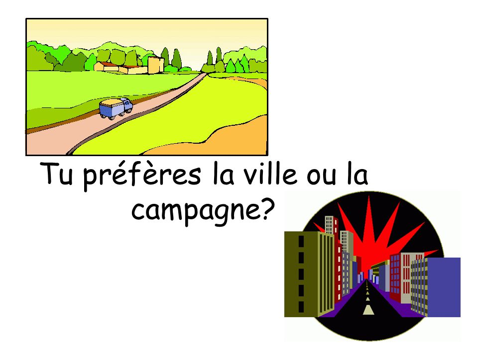 Tu préfères la ville ou la campagne?