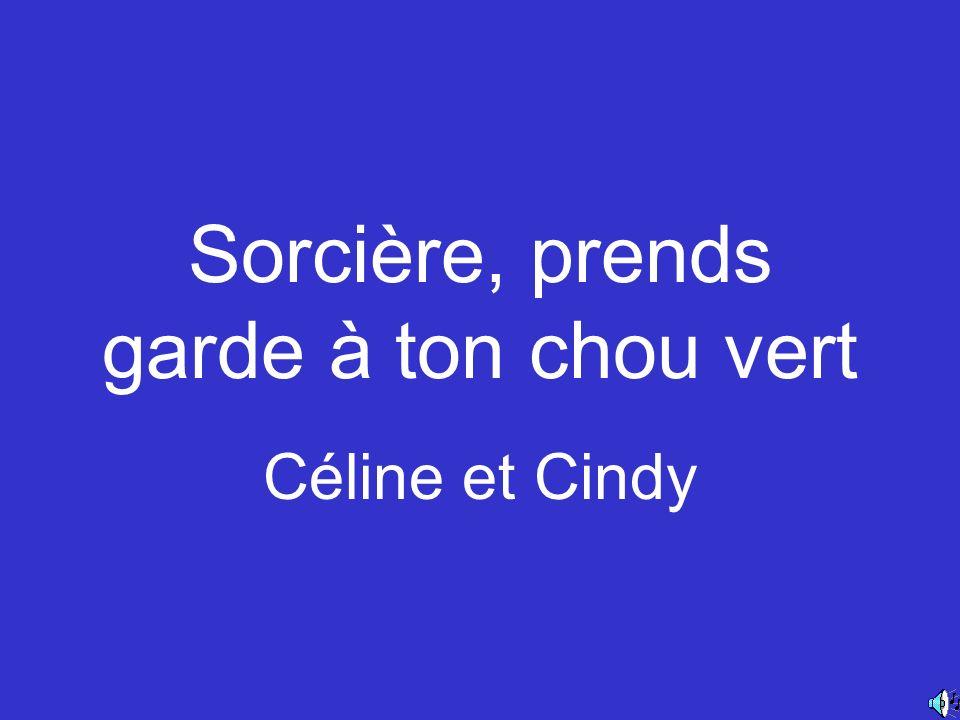 Sorcière, prends garde à ton chou vert Céline et Cindy