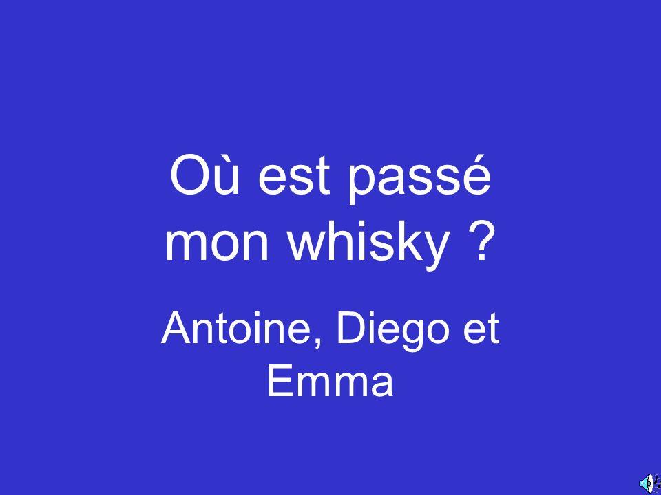 Où est passé mon whisky ? Antoine, Diego et Emma