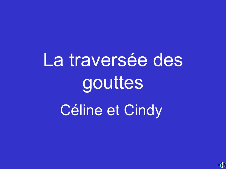 La traversée des gouttes Céline et Cindy