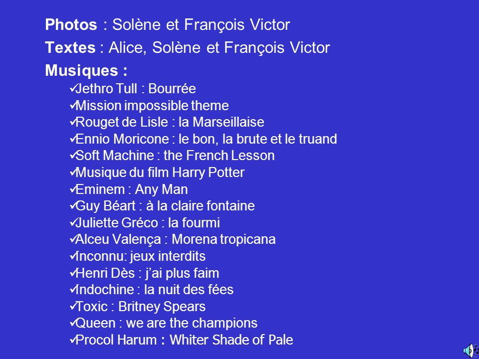Photos : Solène et François Victor Textes : Alice, Solène et François Victor Musiques : Jethro Tull : Bourrée Mission impossible theme Rouget de Lisle