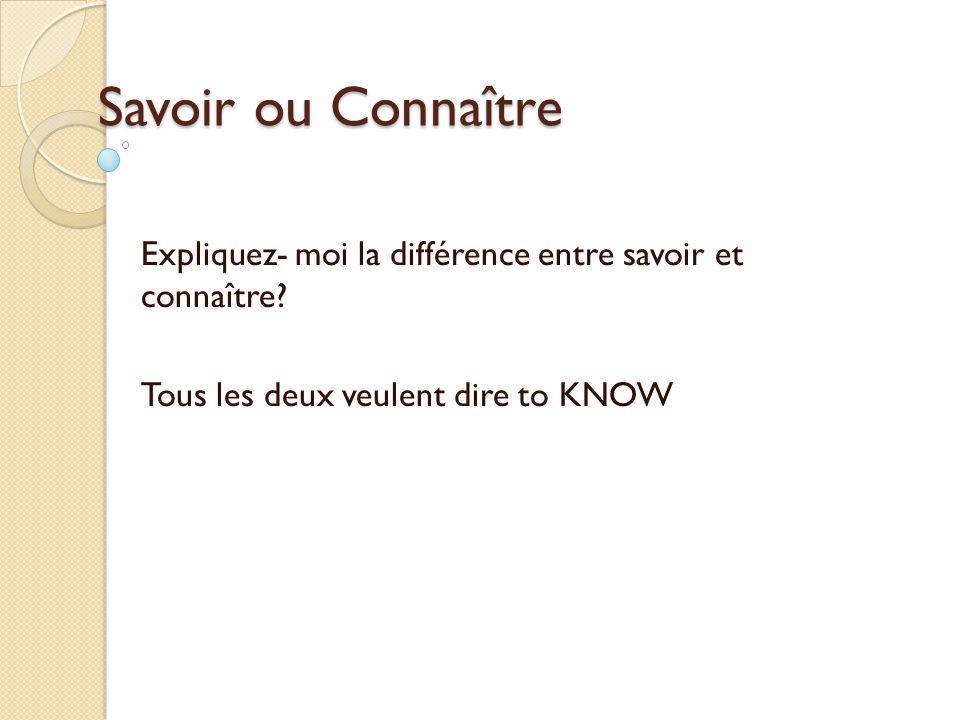 Savoir ou Connaître Expliquez- moi la différence entre savoir et connaître? Tous les deux veulent dire to KNOW