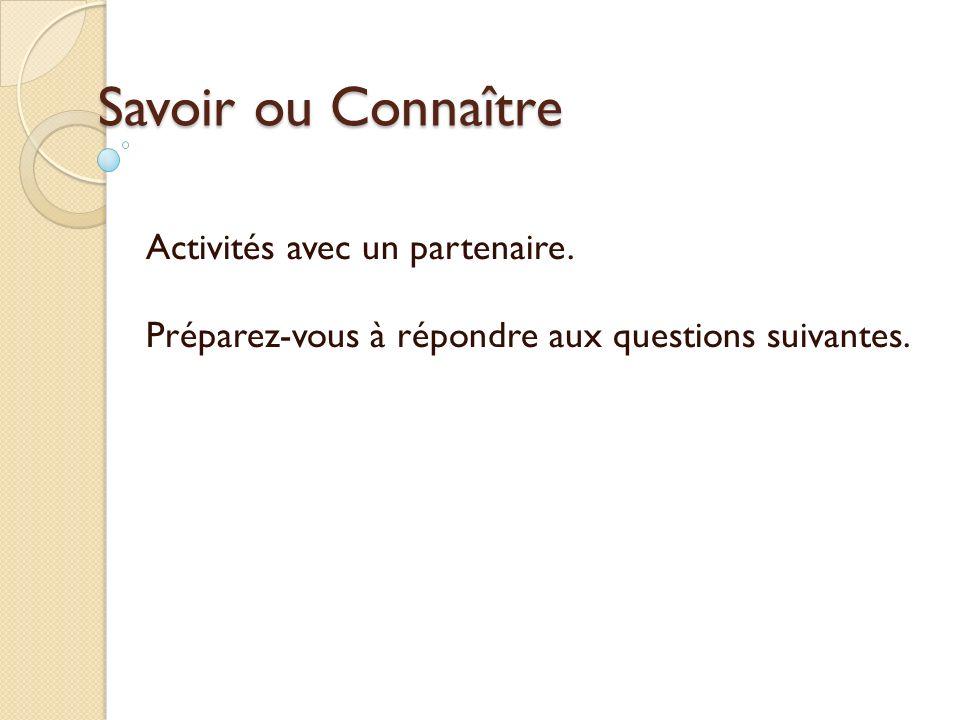 Savoir ou Connaître Activités avec un partenaire. Préparez-vous à répondre aux questions suivantes.