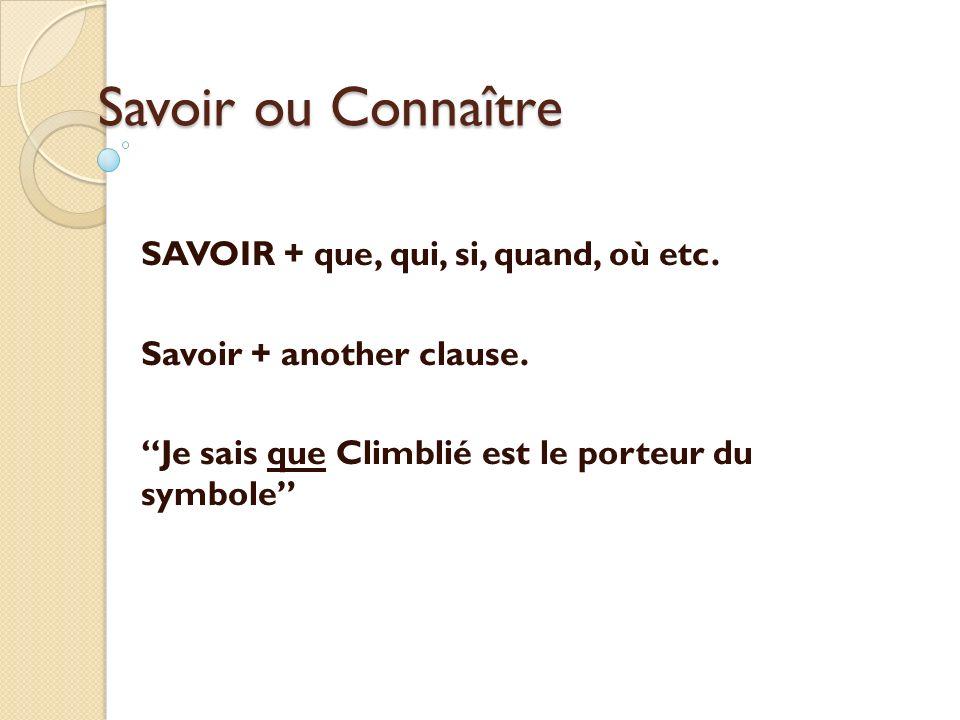 Savoir ou Connaître SAVOIR + que, qui, si, quand, où etc. Savoir + another clause. Je sais que Climblié est le porteur du symbole