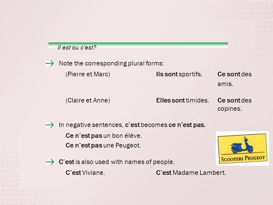 Note the corresponding plural forms: (Pierre et Marc)Ils sont sportifs.Ce sont des amis.