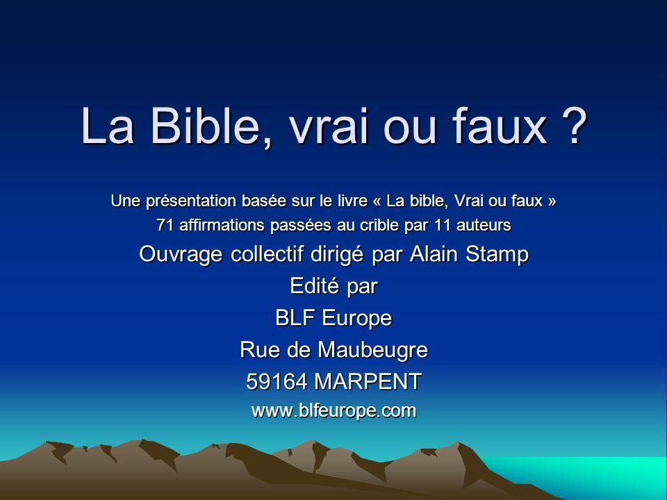 La Bible, vrai ou faux ? Une présentation basée sur le livre « La bible, Vrai ou faux » 71 affirmations passées au crible par 11 auteurs Ouvrage colle