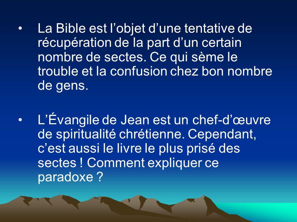 La Bible est lobjet dune tentative de récupération de la part dun certain nombre de sectes. Ce qui sème le trouble et la confusion chez bon nombre de
