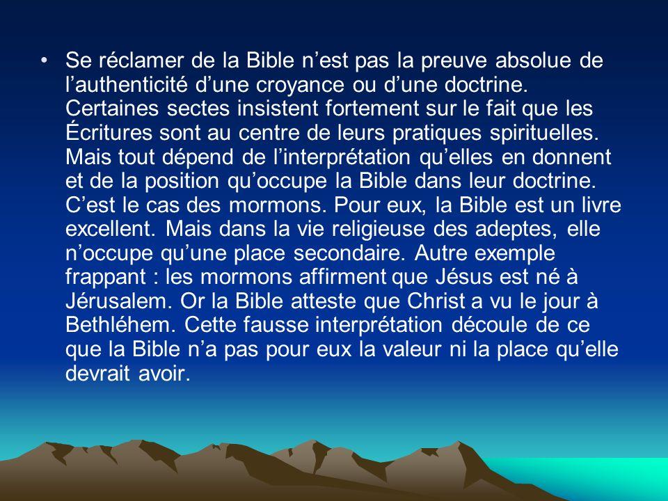 Se réclamer de la Bible nest pas la preuve absolue de lauthenticité dune croyance ou dune doctrine. Certaines sectes insistent fortement sur le fait q