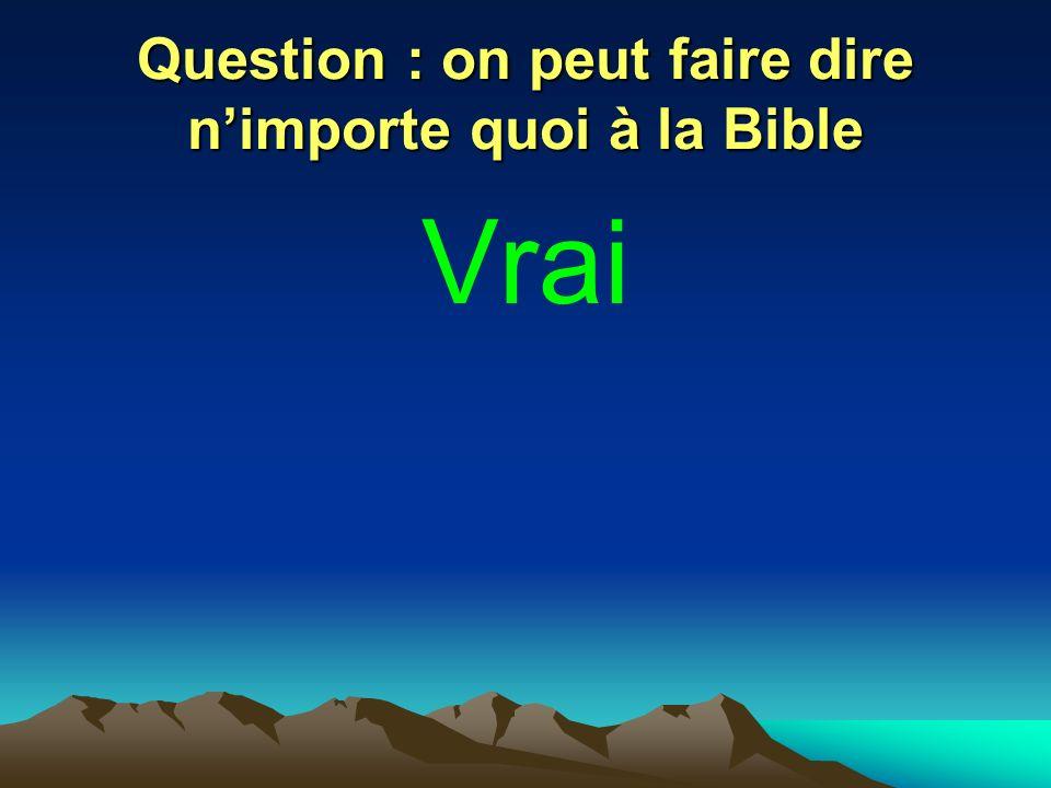 Question : on peut faire dire nimporte quoi à la Bible Vrai