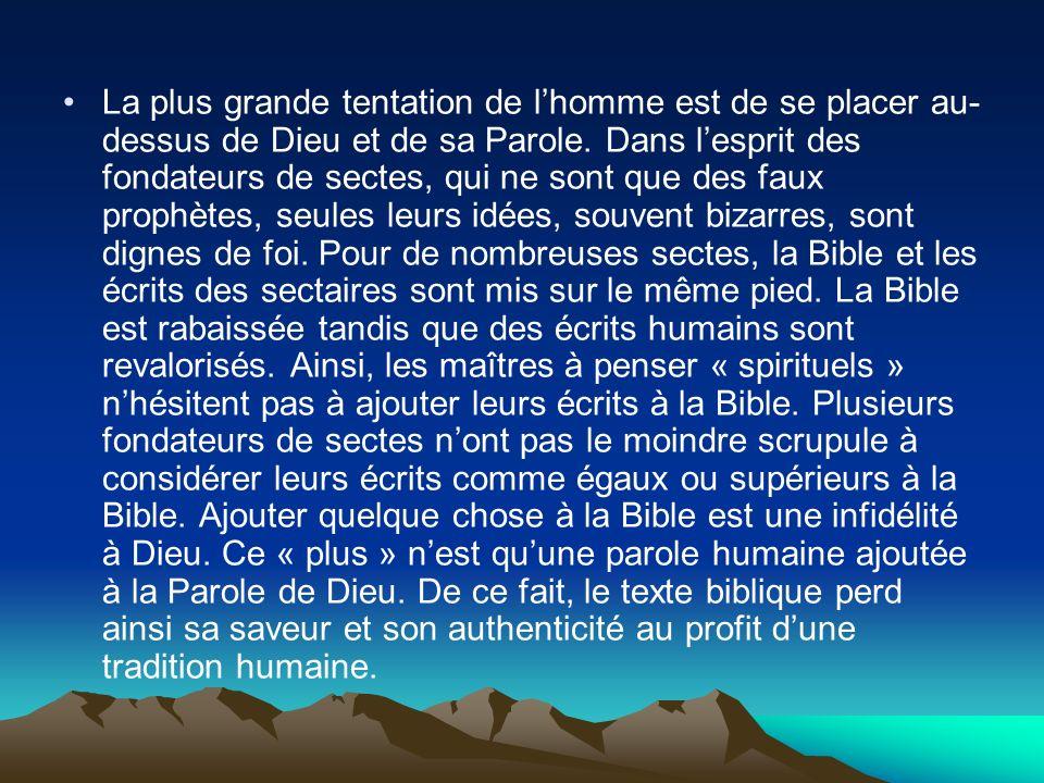 La plus grande tentation de lhomme est de se placer au- dessus de Dieu et de sa Parole. Dans lesprit des fondateurs de sectes, qui ne sont que des fau