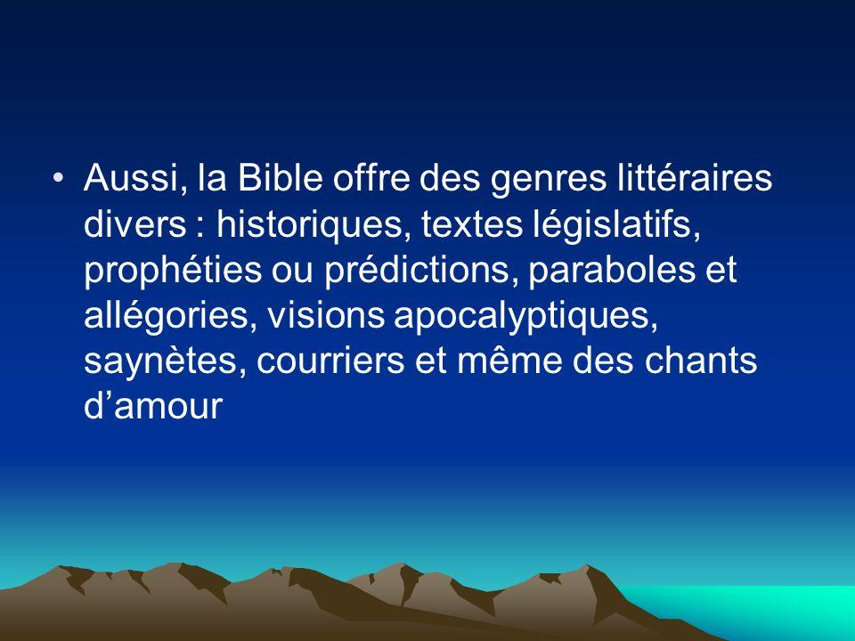 Aussi, la Bible offre des genres littéraires divers : historiques, textes législatifs, prophéties ou prédictions, paraboles et allégories, visions apo