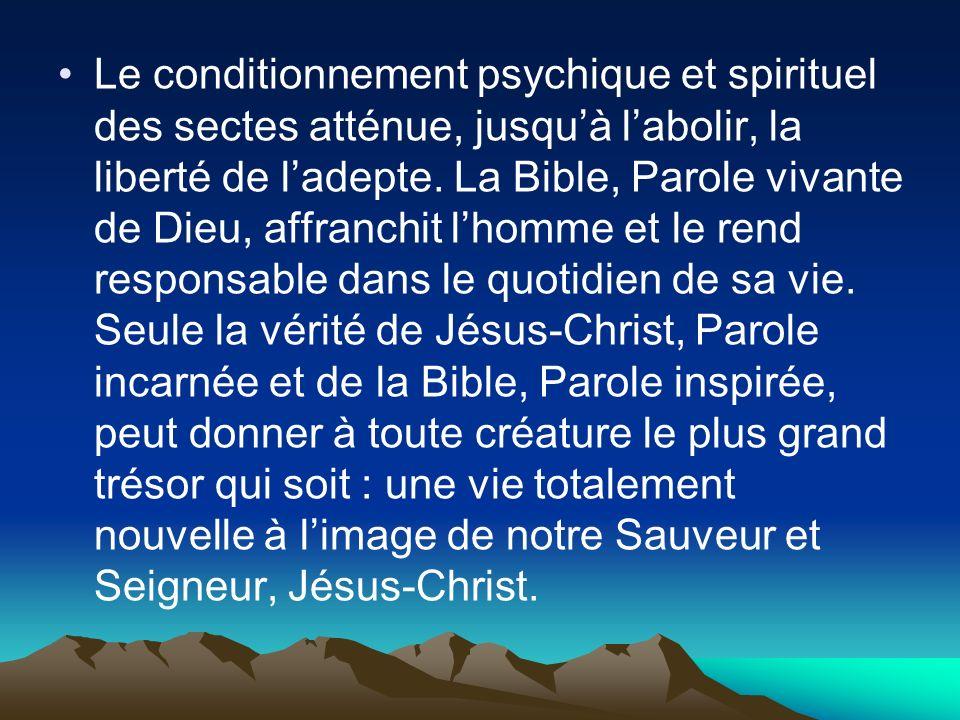 Le conditionnement psychique et spirituel des sectes atténue, jusquà labolir, la liberté de ladepte. La Bible, Parole vivante de Dieu, affranchit lhom
