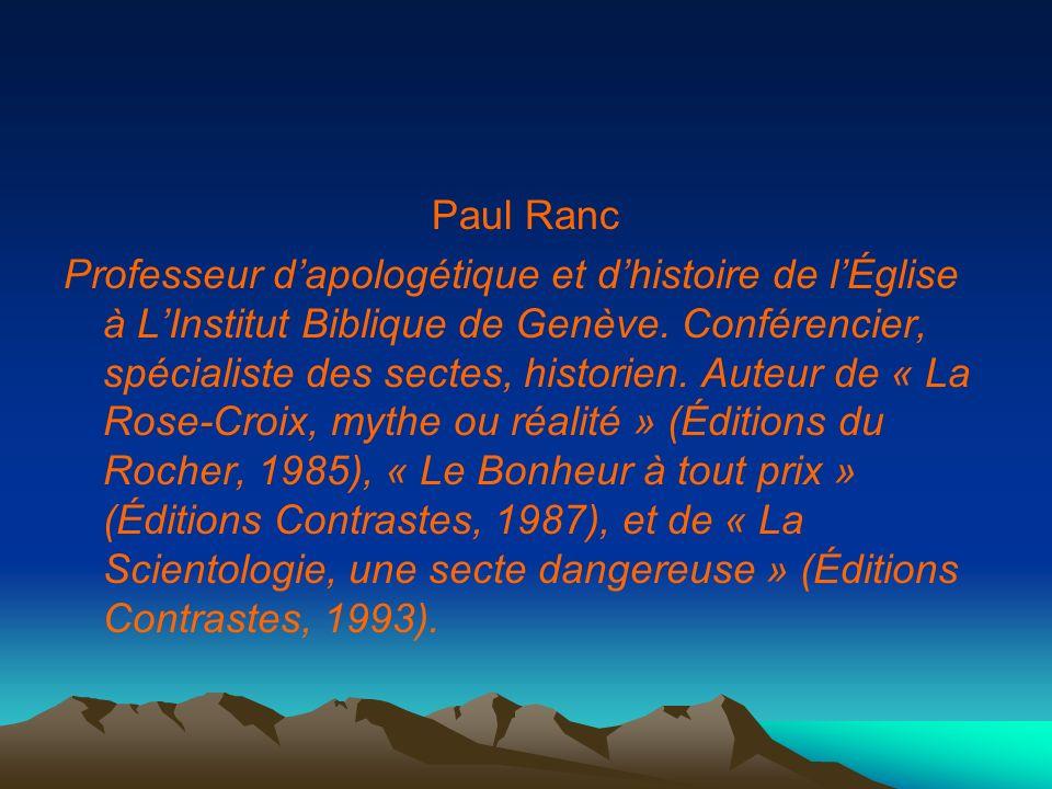 Paul Ranc Professeur dapologétique et dhistoire de lÉglise à LInstitut Biblique de Genève. Conférencier, spécialiste des sectes, historien. Auteur de