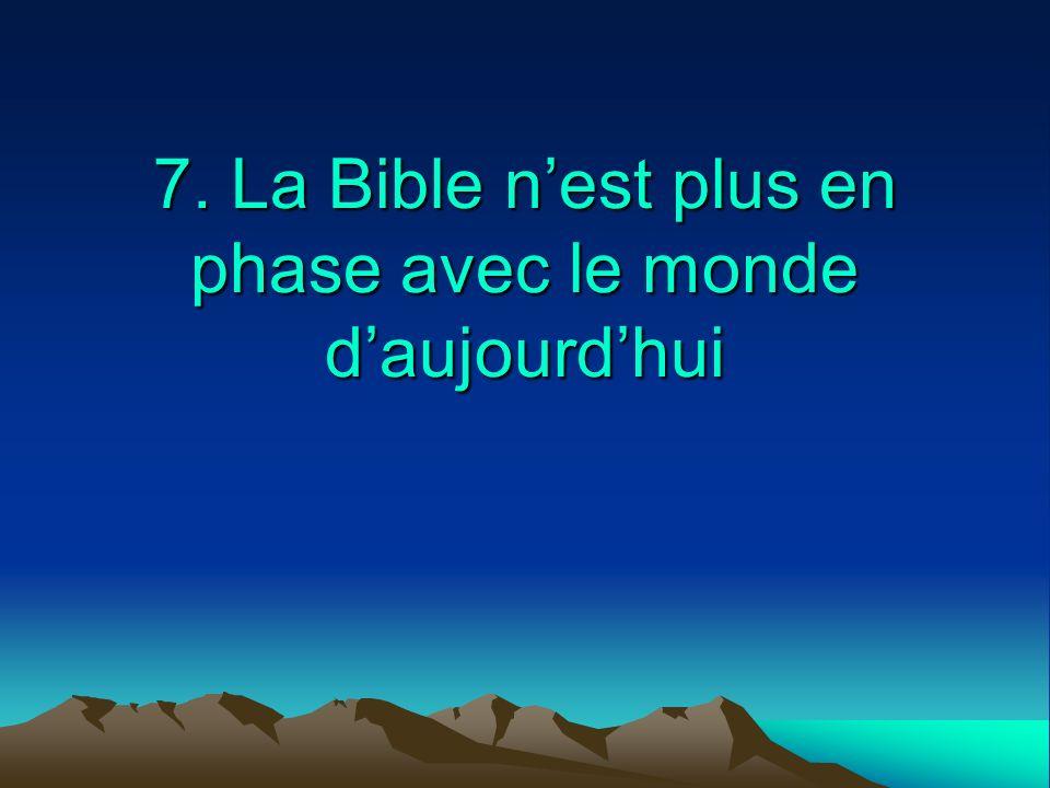 7. La Bible nest plus en phase avec le monde daujourdhui