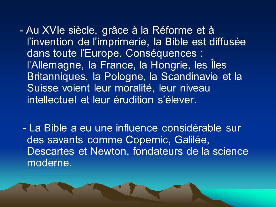 - Au XVIe siècle, grâce à la Réforme et à linvention de limprimerie, la Bible est diffusée dans toute lEurope. Conséquences : lAllemagne, la France, l