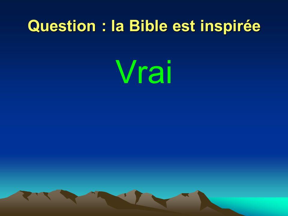Question : la Bible est inspirée Vrai