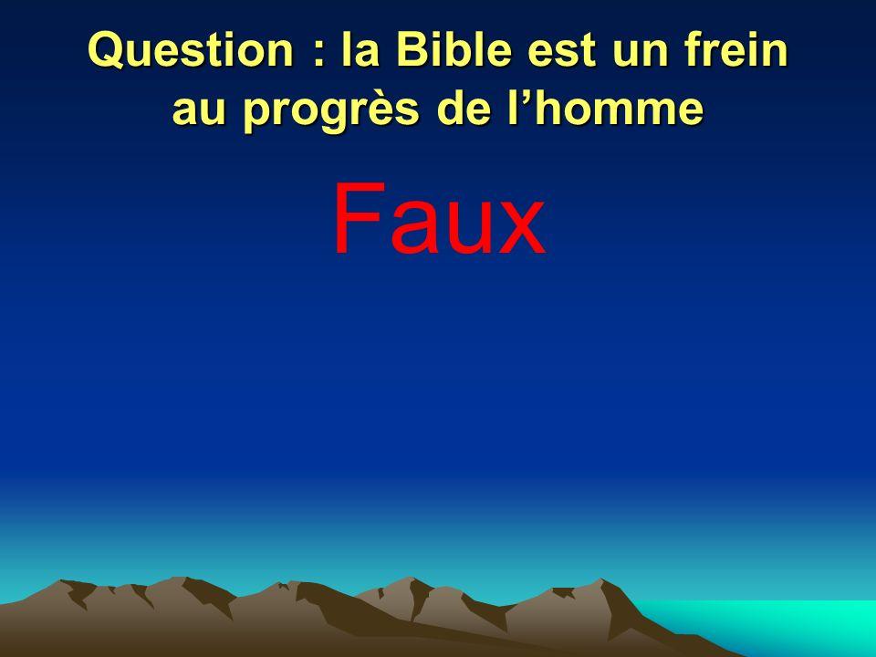 Question : la Bible est un frein au progrès de lhomme Faux