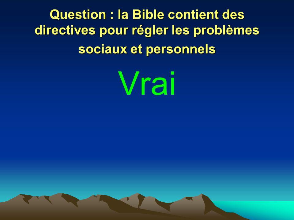 Question : la Bible contient des directives pour régler les problèmes sociaux et personnels Vrai