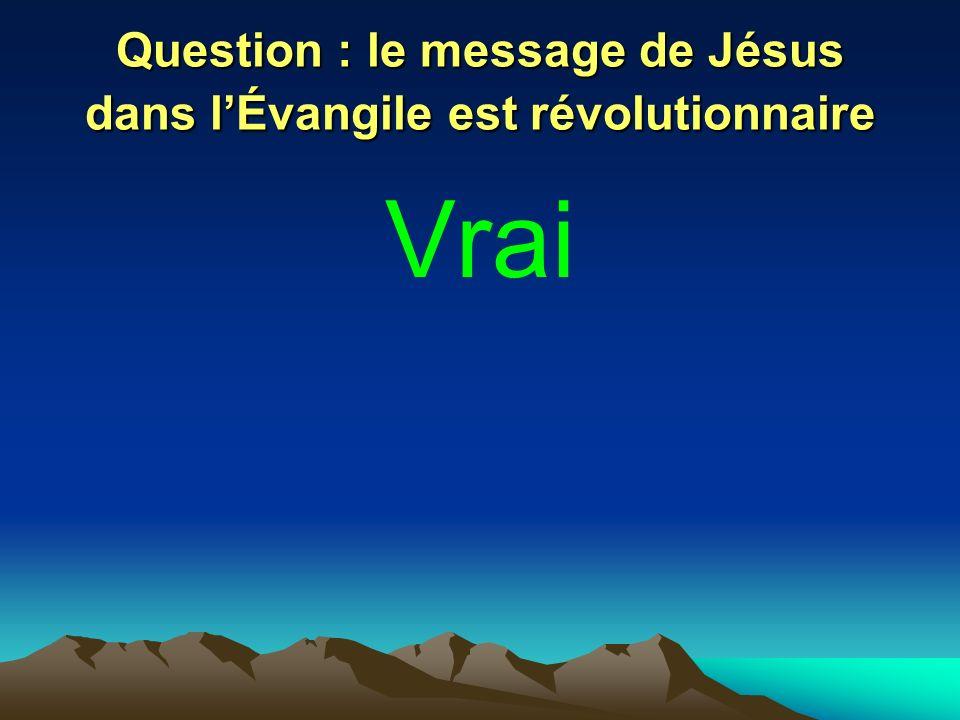 Question : le message de Jésus dans lÉvangile est révolutionnaire Vrai