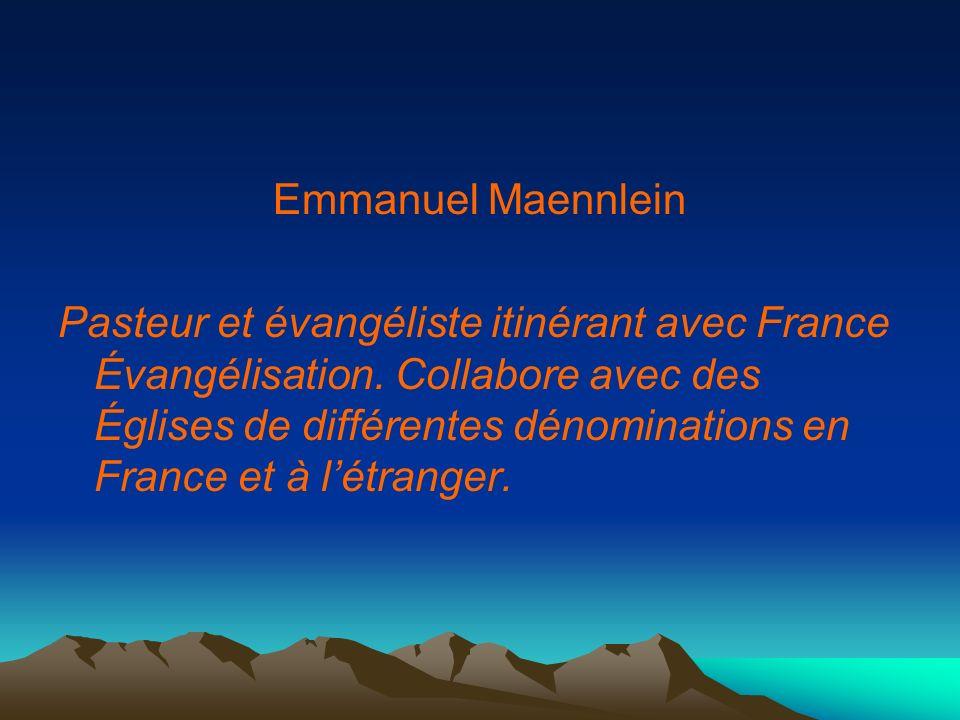 Emmanuel Maennlein Pasteur et évangéliste itinérant avec France Évangélisation. Collabore avec des Églises de différentes dénominations en France et à