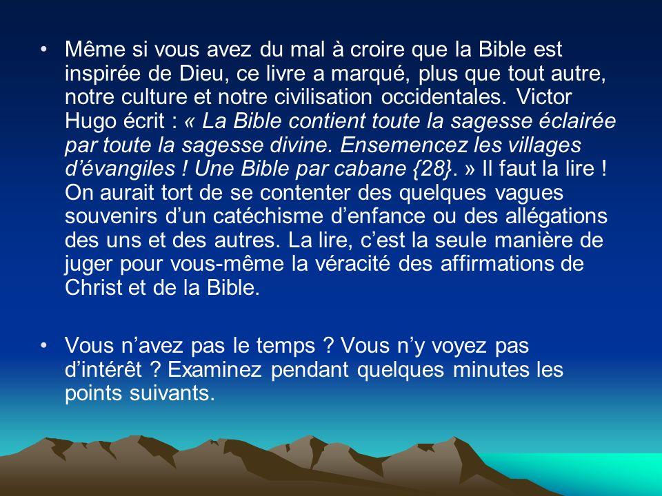 Même si vous avez du mal à croire que la Bible est inspirée de Dieu, ce livre a marqué, plus que tout autre, notre culture et notre civilisation occid