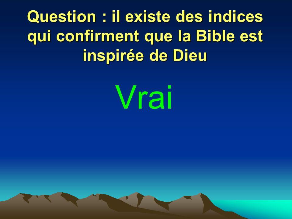 Question : il existe des indices qui confirment que la Bible est inspirée de Dieu Vrai