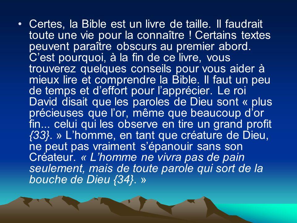 Certes, la Bible est un livre de taille. Il faudrait toute une vie pour la connaître ! Certains textes peuvent paraître obscurs au premier abord. Cest