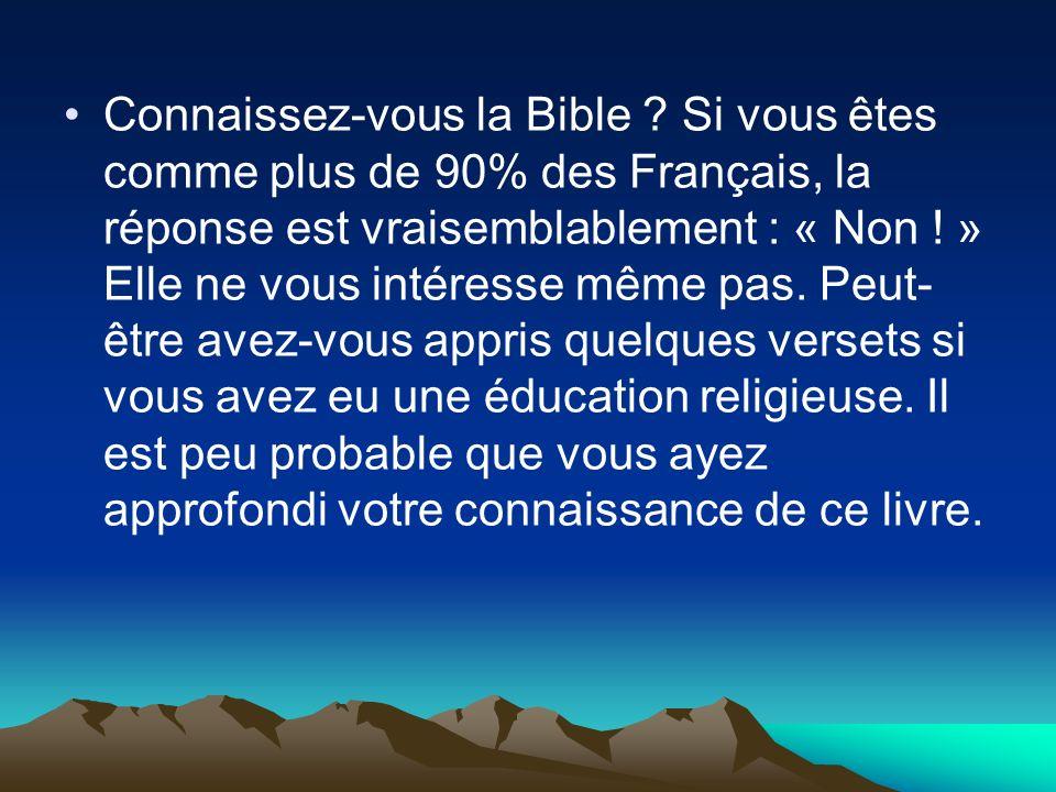 Connaissez-vous la Bible ? Si vous êtes comme plus de 90% des Français, la réponse est vraisemblablement : « Non ! » Elle ne vous intéresse même pas.