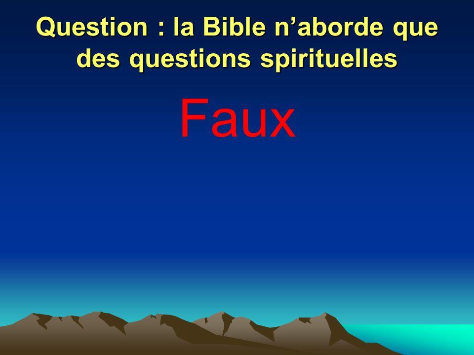 Question : la Bible naborde que des questions spirituelles Faux