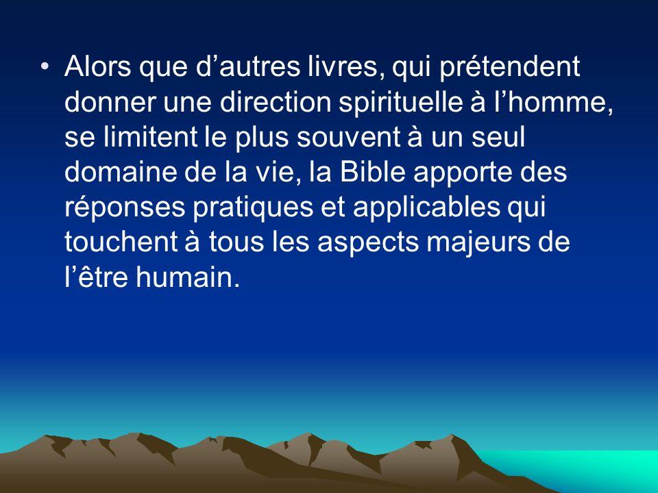 Alors que dautres livres, qui prétendent donner une direction spirituelle à lhomme, se limitent le plus souvent à un seul domaine de la vie, la Bible