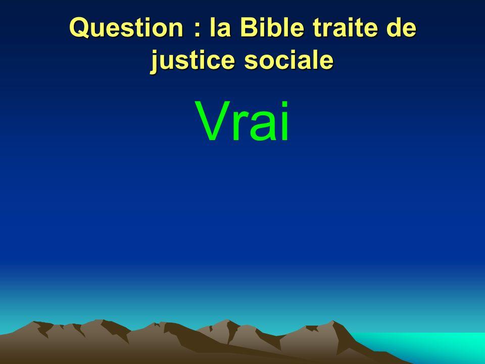 Question : la Bible traite de justice sociale Vrai