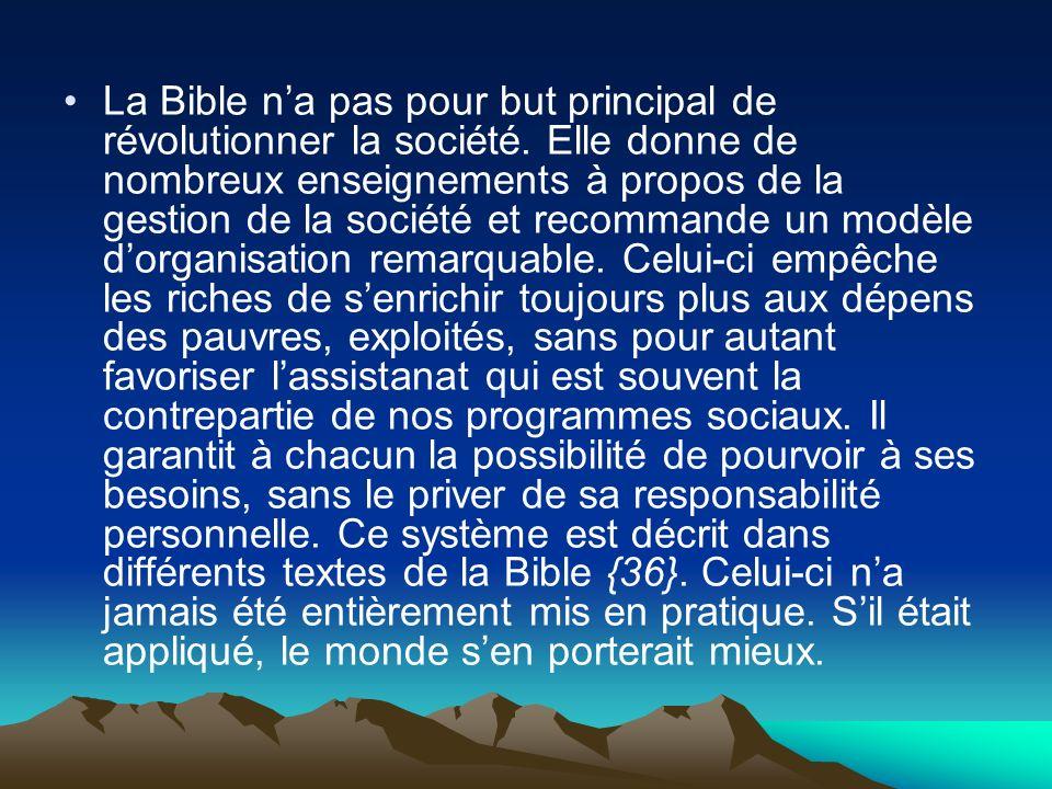 La Bible na pas pour but principal de révolutionner la société. Elle donne de nombreux enseignements à propos de la gestion de la société et recommand
