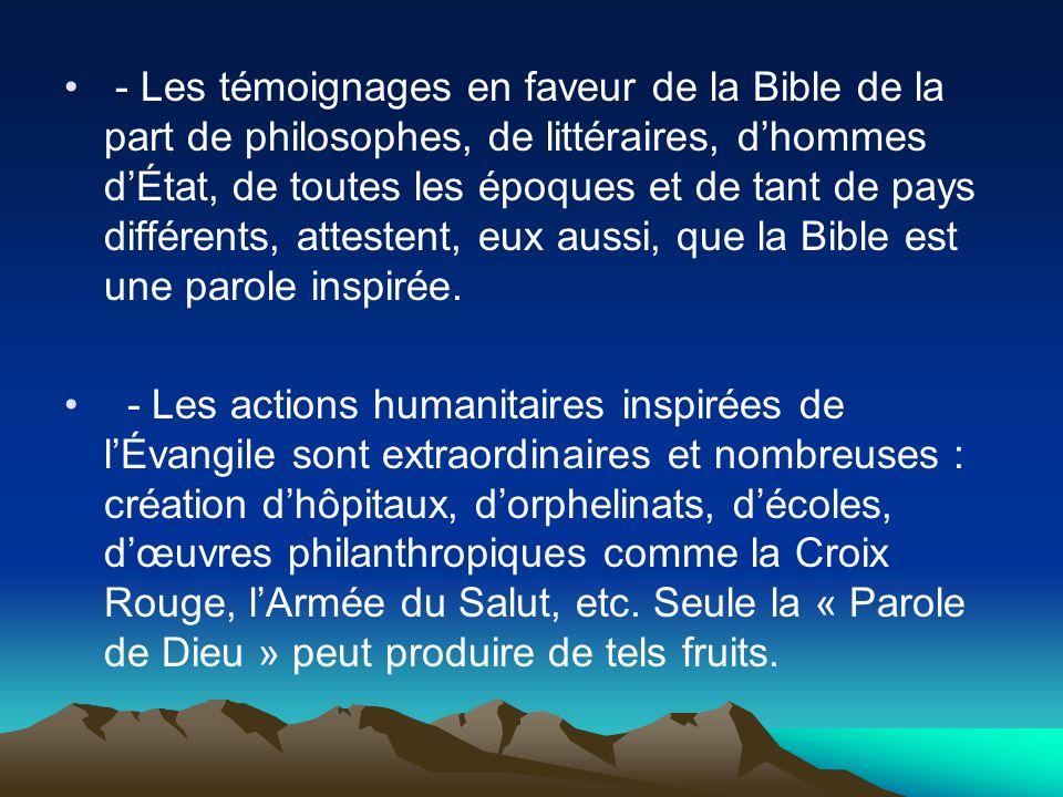- Les témoignages en faveur de la Bible de la part de philosophes, de littéraires, dhommes dÉtat, de toutes les époques et de tant de pays différents,