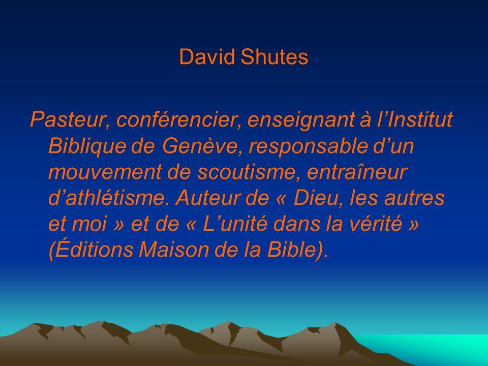 David Shutes Pasteur, conférencier, enseignant à lInstitut Biblique de Genève, responsable dun mouvement de scoutisme, entraîneur dathlétisme. Auteur