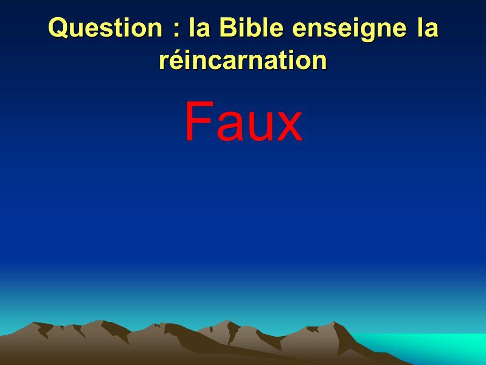 Question : la Bible enseigne la réincarnation Faux