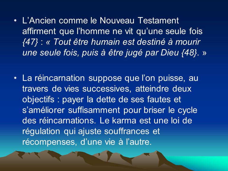 LAncien comme le Nouveau Testament affirment que lhomme ne vit quune seule fois {47} : « Tout être humain est destiné à mourir une seule fois, puis à