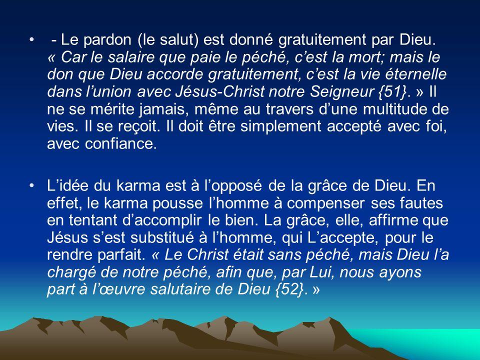 - Le pardon (le salut) est donné gratuitement par Dieu. « Car le salaire que paie le péché, cest la mort; mais le don que Dieu accorde gratuitement, c