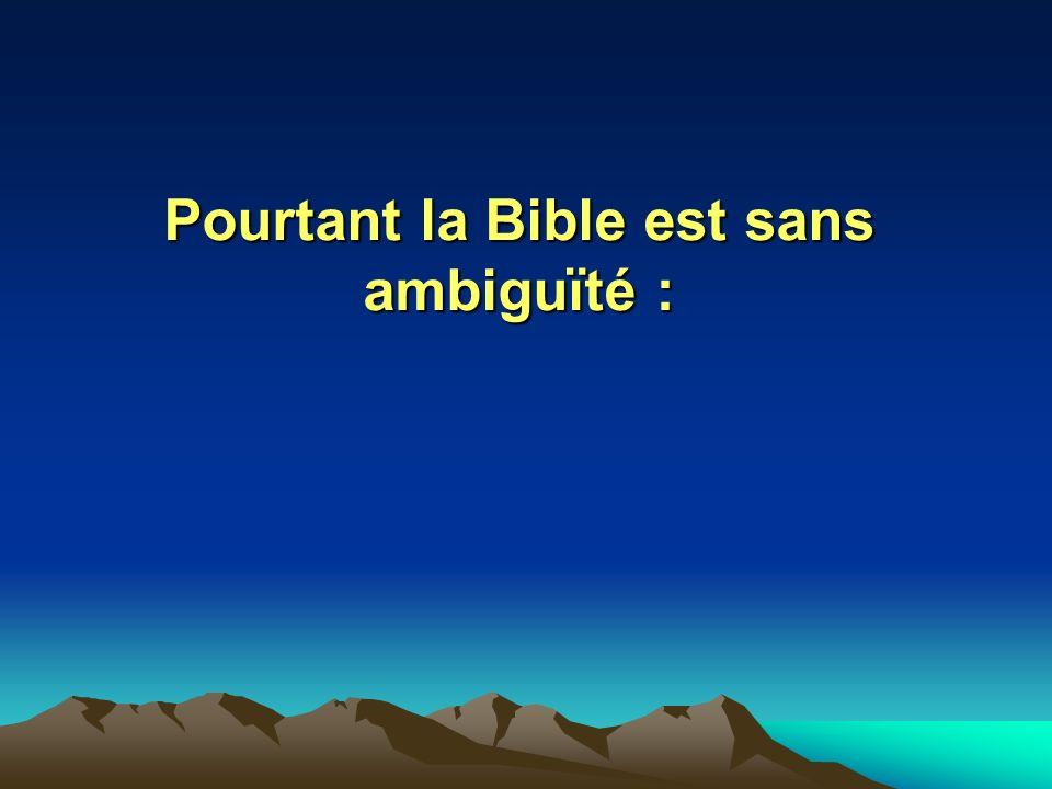 Pourtant la Bible est sans ambiguïté :