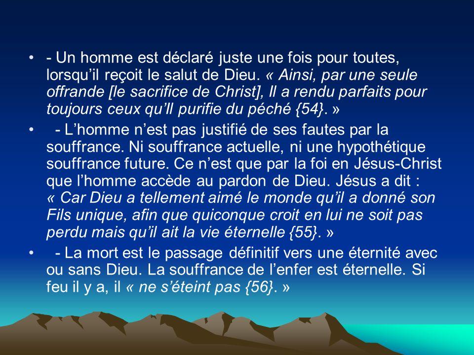 - Un homme est déclaré juste une fois pour toutes, lorsquil reçoit le salut de Dieu. « Ainsi, par une seule offrande [le sacrifice de Christ], Il a re