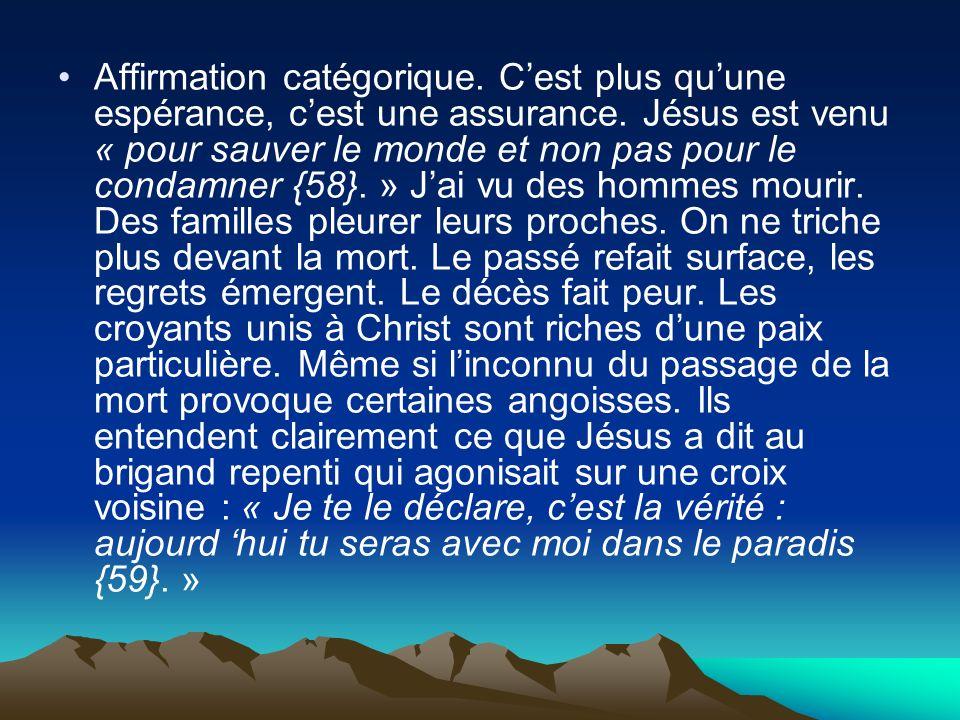 Affirmation catégorique. Cest plus quune espérance, cest une assurance. Jésus est venu « pour sauver le monde et non pas pour le condamner {58}. » Jai