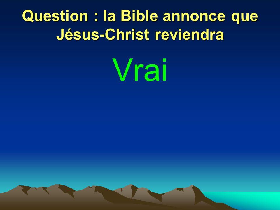 Question : la Bible annonce que Jésus-Christ reviendra Vrai